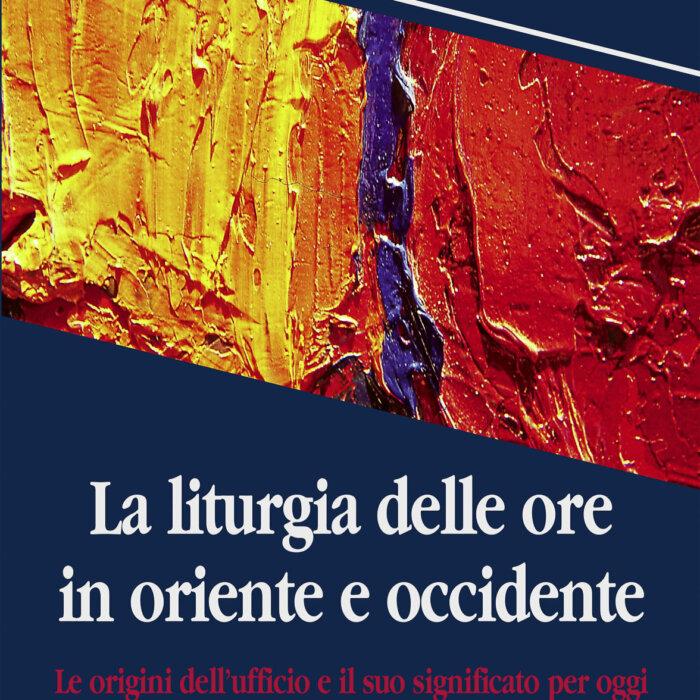 """Copertina del libro """"La liturgia delle ore in oriente e occidente"""""""